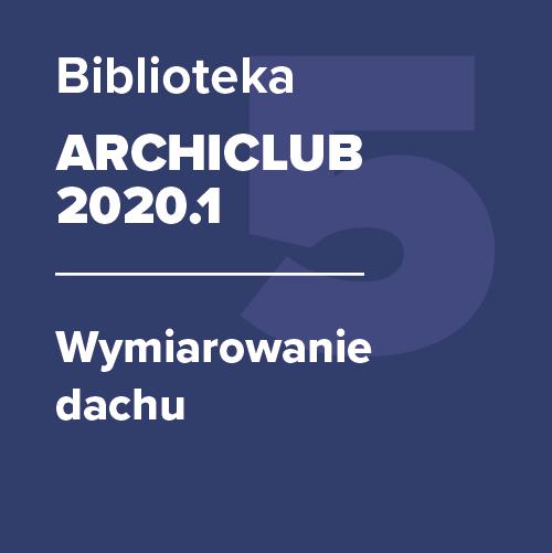 ARCHICLUB 2020.1 – Wymiarowanie dachu