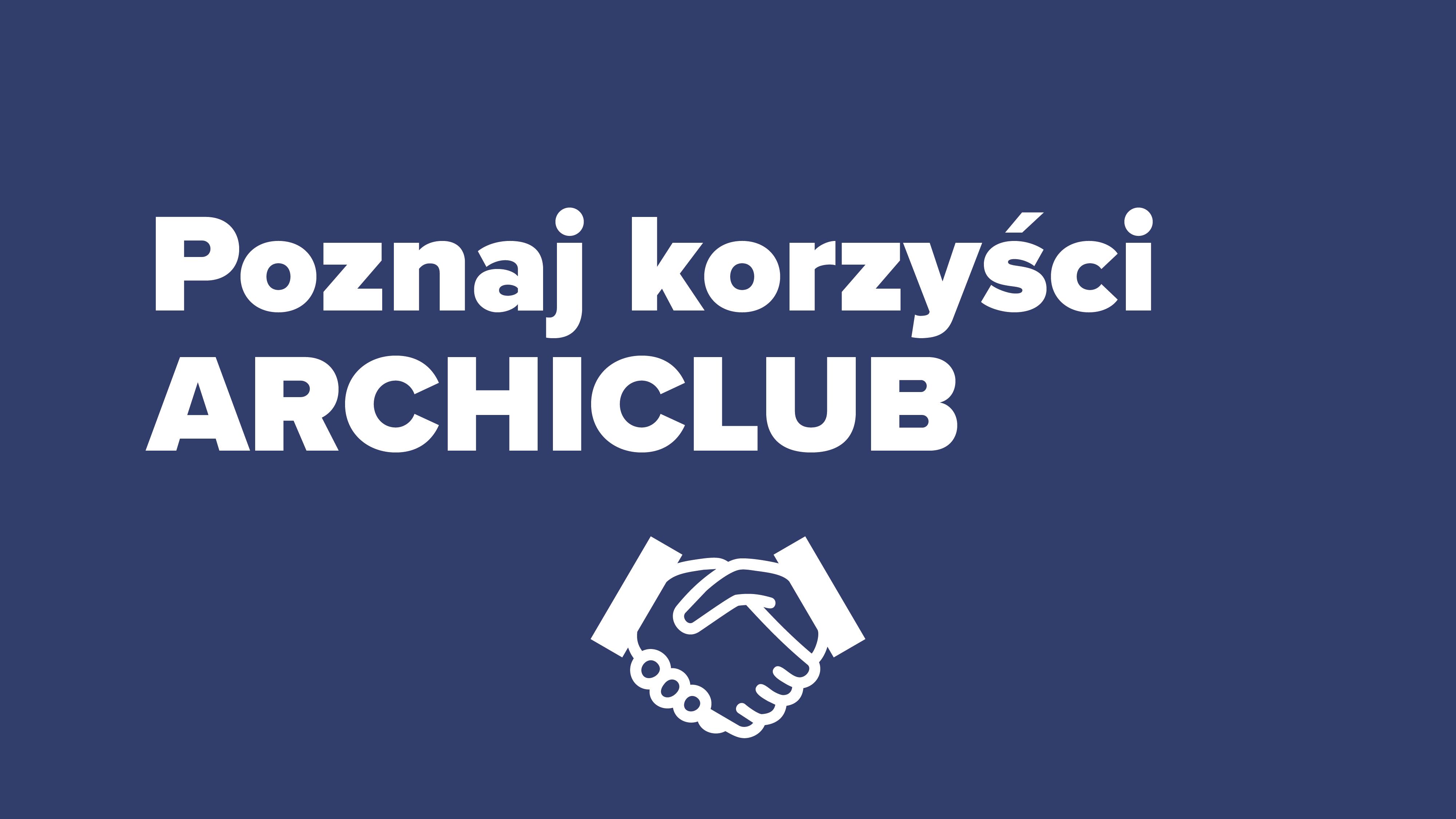Poznaj korzyści ARCHICLUB